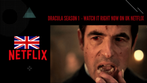 Is Dracula Avaiable on UK Netflix in 2021